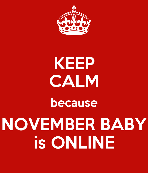 KEEP CALM because NOVEMBER BABY is ONLINE