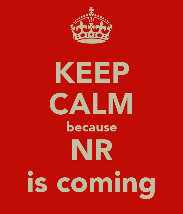 KEEP CALM because NR is coming