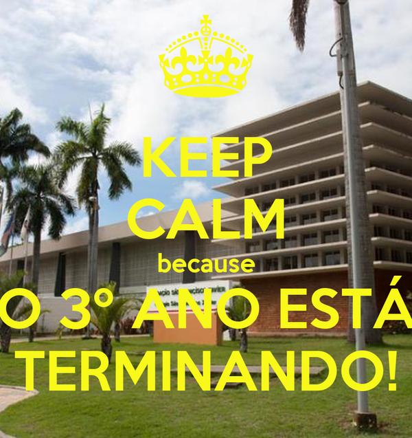 KEEP CALM because O 3º ANO ESTÁ TERMINANDO!