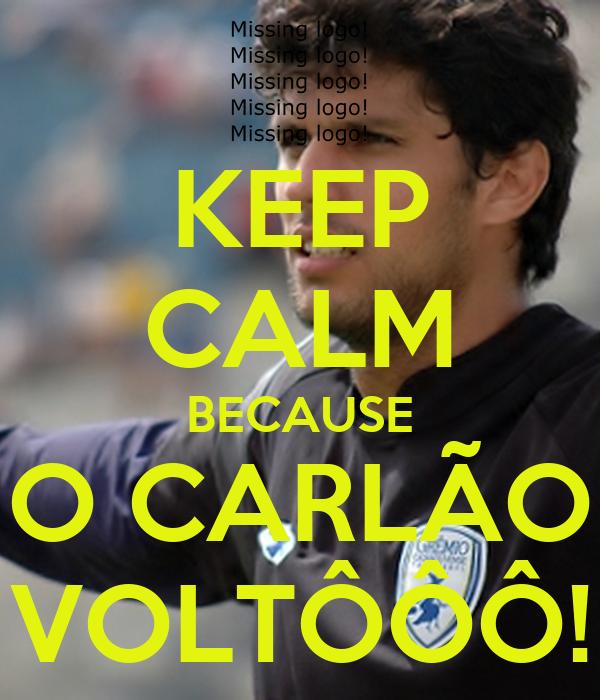 KEEP CALM BECAUSE O CARLÃO VOLTÔÔÔ!