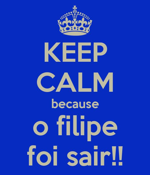 KEEP CALM because o filipe foi sair!!