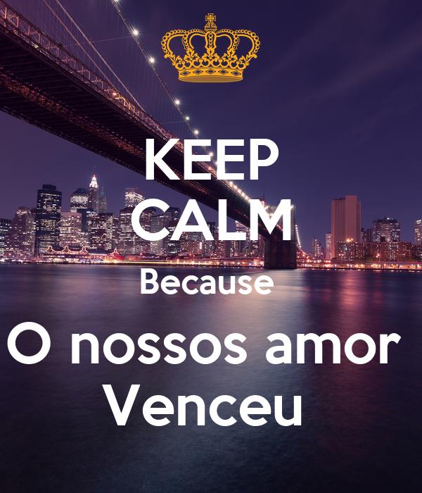 KEEP CALM Because  O nossos amor  Venceu