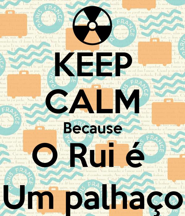 KEEP CALM Because O Rui é  Um palhaço