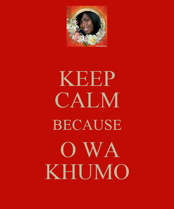 KEEP CALM BECAUSE  O WA KHUMO