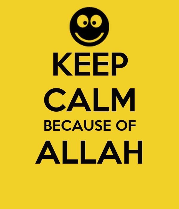 KEEP CALM BECAUSE OF ALLAH