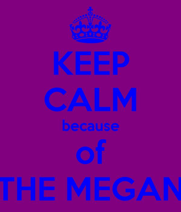 KEEP CALM because of THE MEGAN