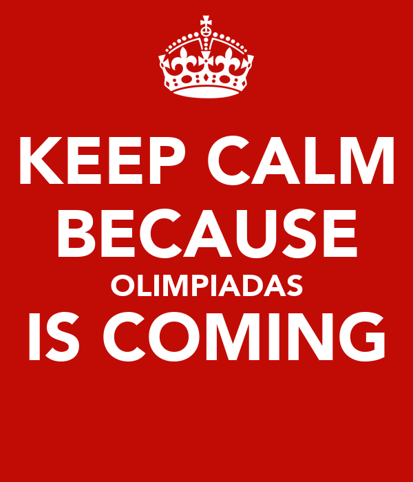 KEEP CALM BECAUSE OLIMPIADAS IS COMING