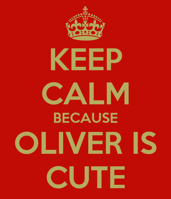 KEEP CALM BECAUSE OLIVER IS CUTE