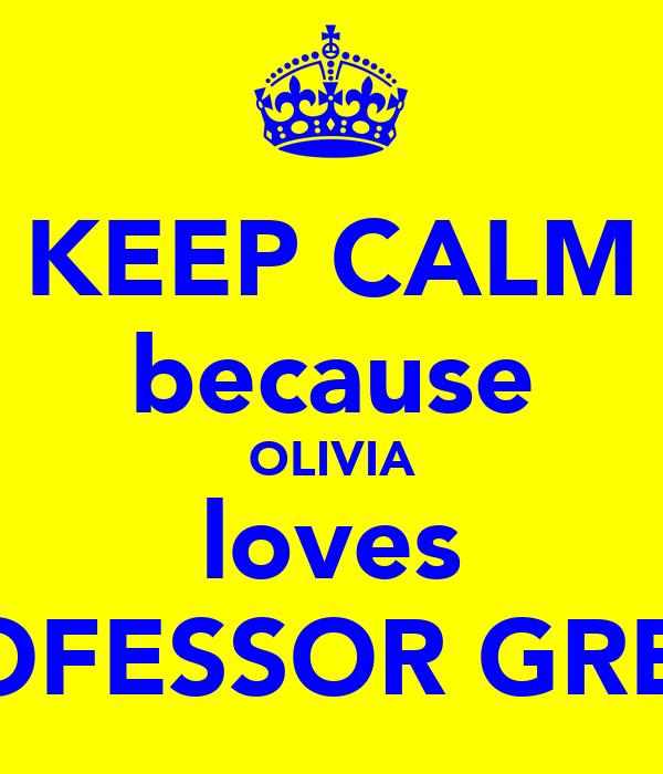 KEEP CALM because OLIVIA loves PROFESSOR GREEN