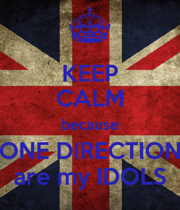KEEP CALM because ONE DIRECTION are my IDOLS