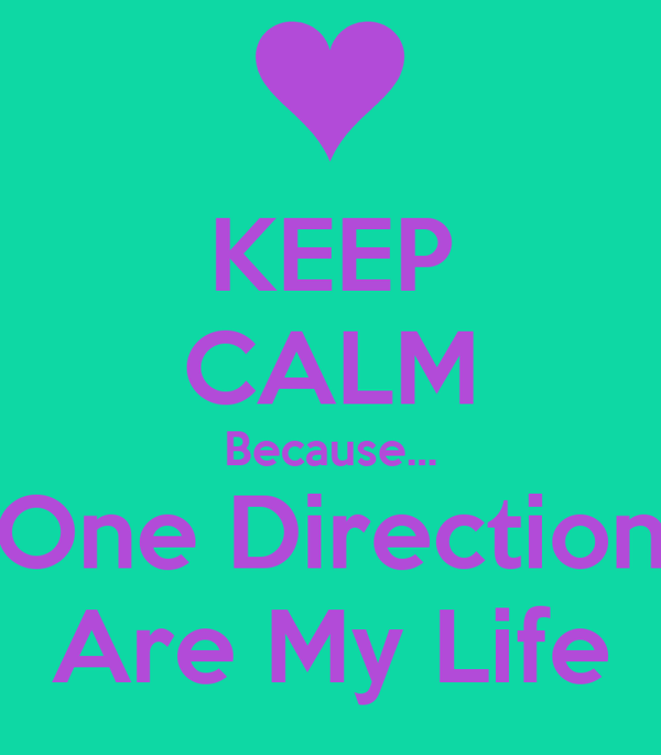 KEEP CALM Because... One Direction Are My Life