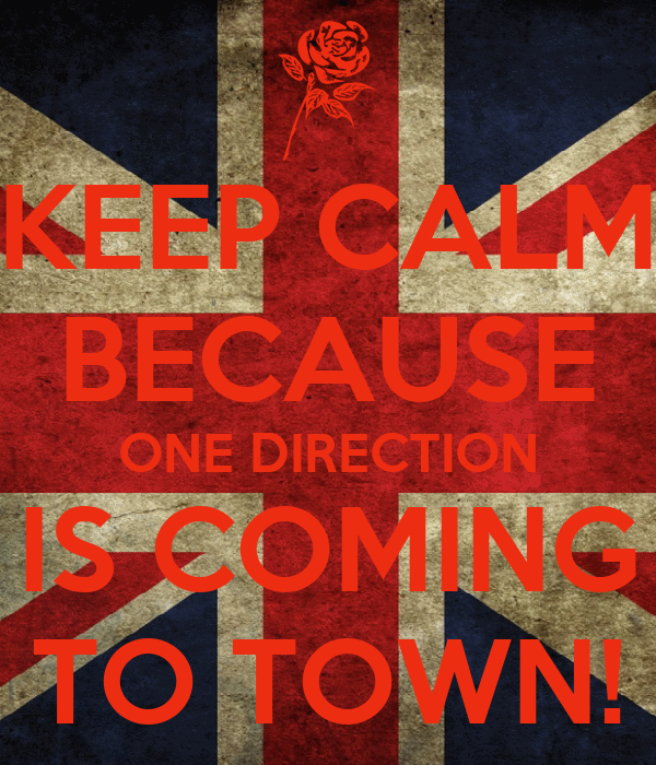 KEEP CALM BECAUSE ONE DIRECTION IS COMING TO TOWN!