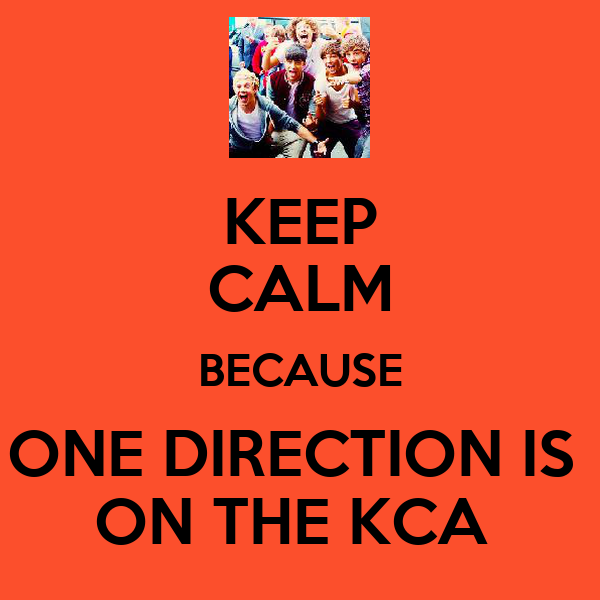 KEEP CALM BECAUSE ONE DIRECTION IS  ON THE KCA