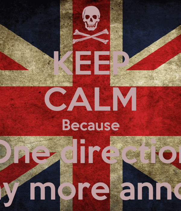 KEEP CALM Because One direction Is way more annoying