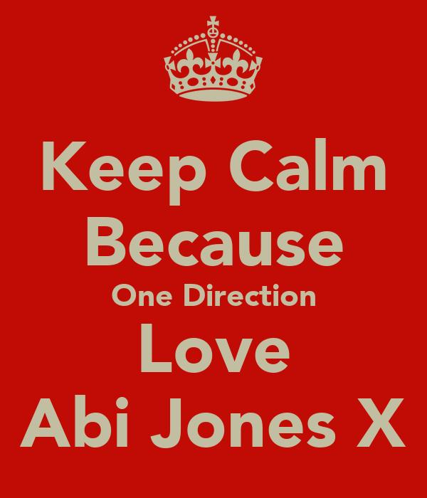 Keep Calm Because One Direction Love Abi Jones X