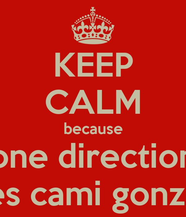 KEEP CALM because one direction loves cami gonzalez