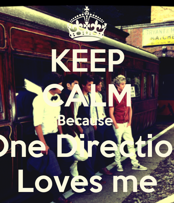 KEEP CALM Because  One Direction Loves me