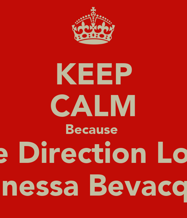 KEEP CALM Because  One Direction Loves Vanessa Bevacqua