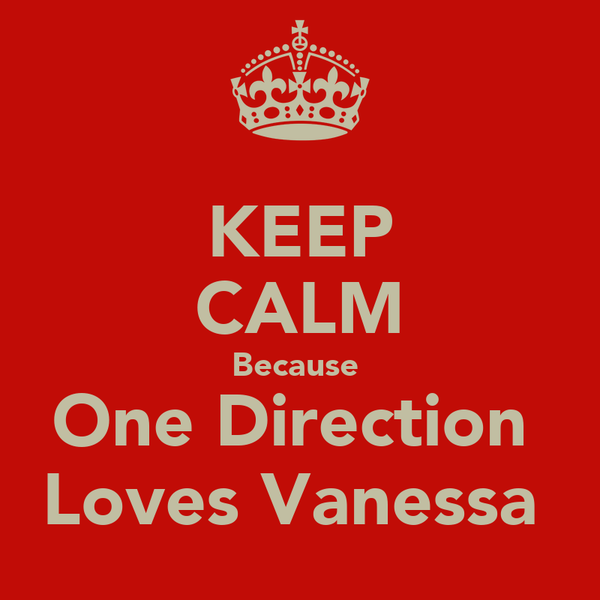 KEEP CALM Because  One Direction  Loves Vanessa