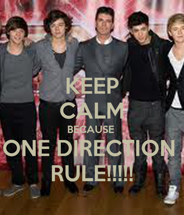 KEEP CALM BECAUSE  ONE DIRECTION  RULE!!!!!