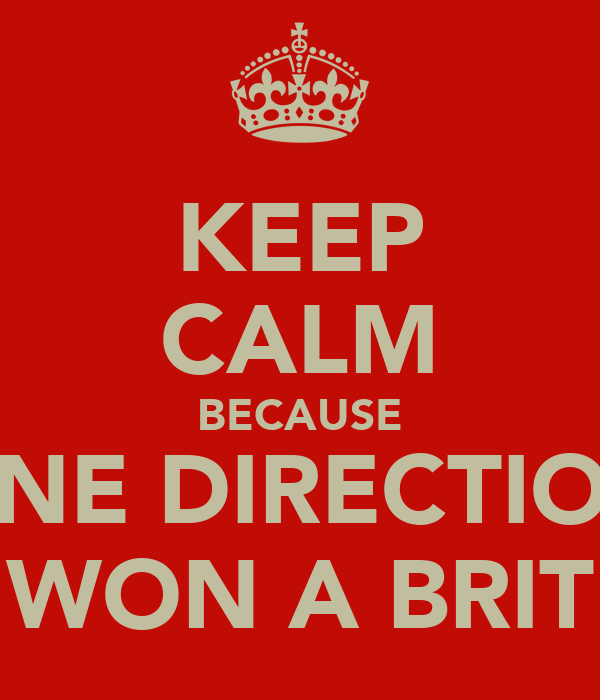 KEEP CALM BECAUSE ONE DIRECTION WON A BRIT