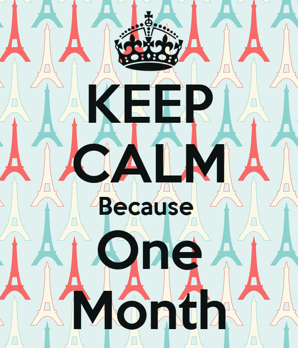 KEEP CALM Because  One Month