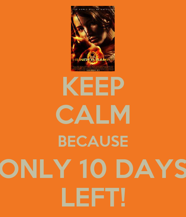 KEEP CALM BECAUSE ONLY 10 DAYS LEFT!