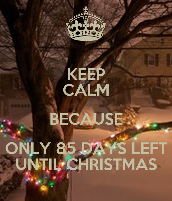 keep calm because only 85 days left until christmas