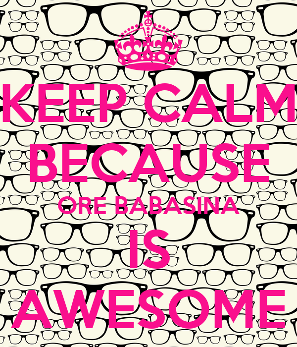 KEEP CALM BECAUSE ORE BABASINA IS AWESOME