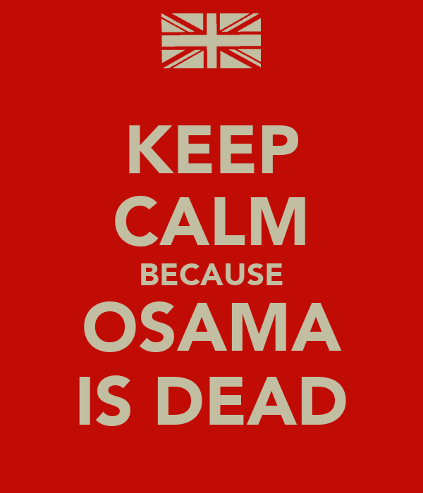 KEEP CALM BECAUSE OSAMA IS DEAD