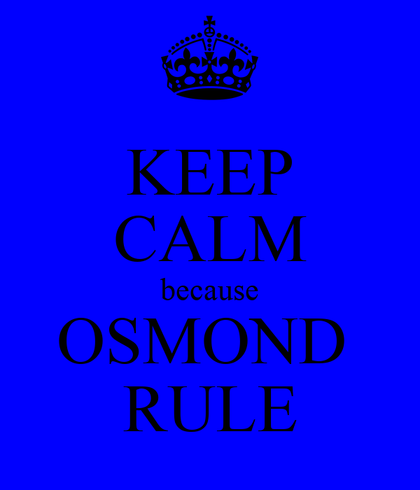 KEEP CALM because OSMOND  RULE