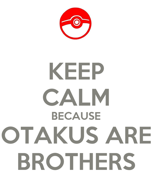 KEEP CALM BECAUSE OTAKUS ARE BROTHERS