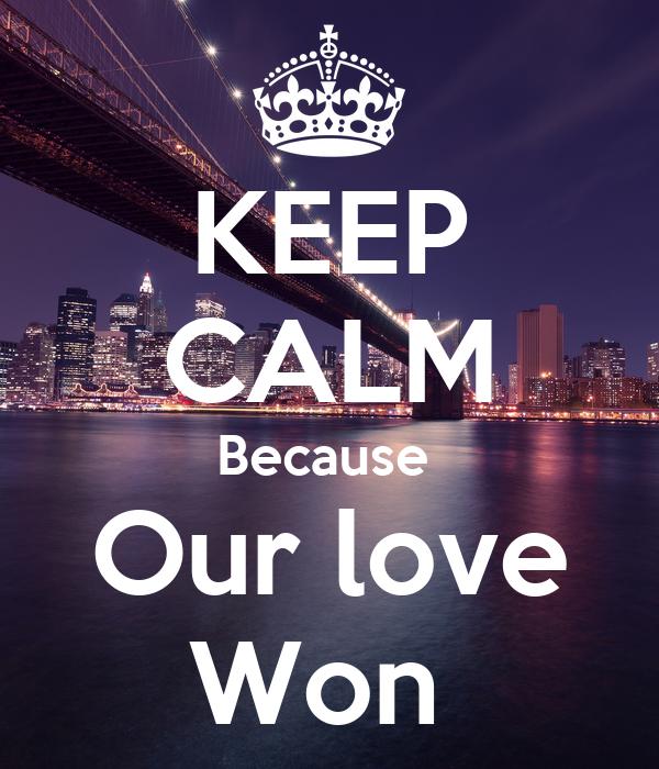 KEEP CALM Because  Our love Won
