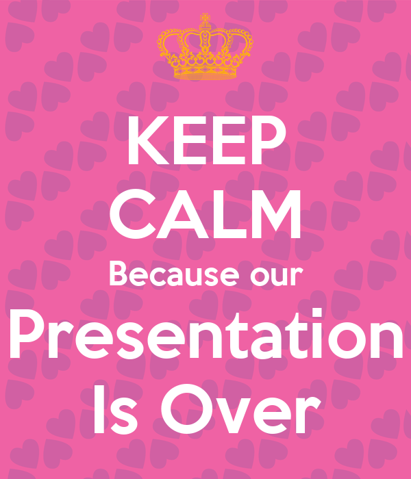 KEEP CALM Because our Presentation Is Over