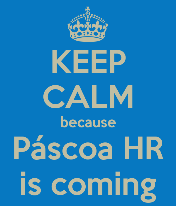 KEEP CALM because Páscoa HR is coming