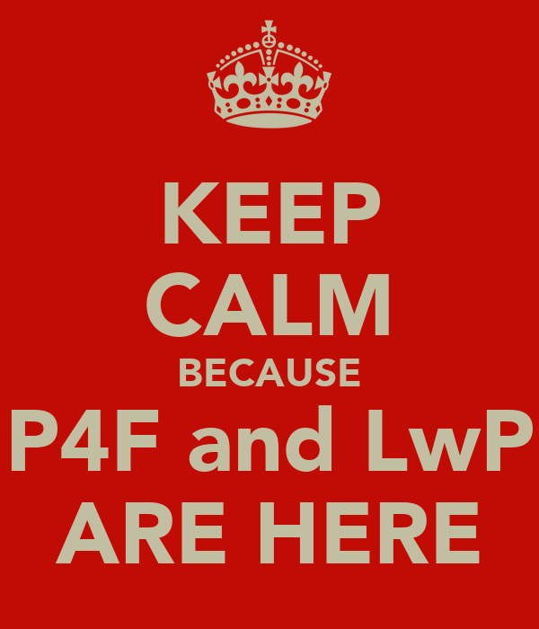 KEEP CALM BECAUSE P4F and LwP ARE HERE