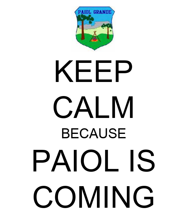 KEEP CALM BECAUSE PAIOL IS COMING