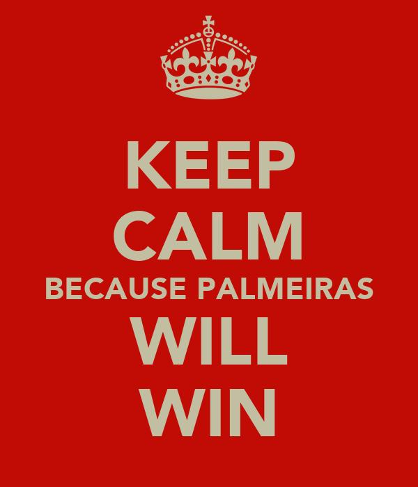 KEEP CALM BECAUSE PALMEIRAS WILL WIN