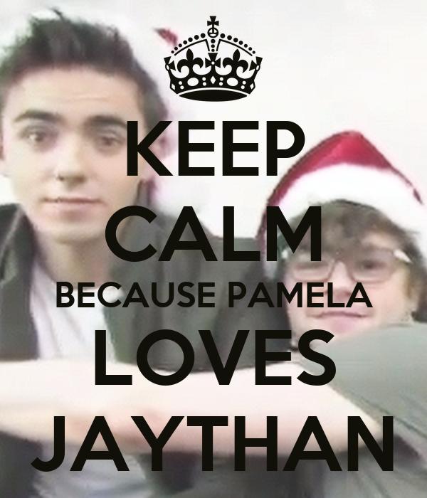 KEEP CALM BECAUSE PAMELA LOVES JAYTHAN