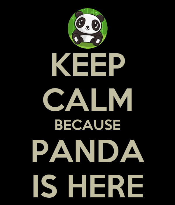 KEEP CALM BECAUSE PANDA IS HERE