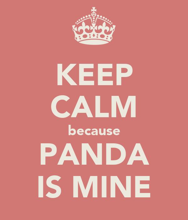 KEEP CALM because PANDA IS MINE