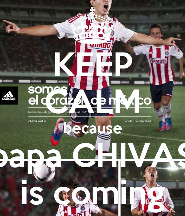 KEEP CALM because papa CHIVAS is coming