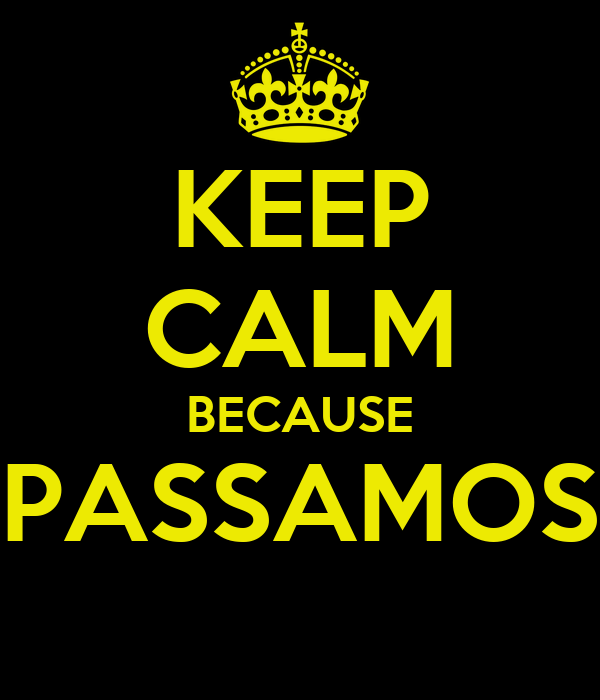 KEEP CALM BECAUSE PASSAMOS