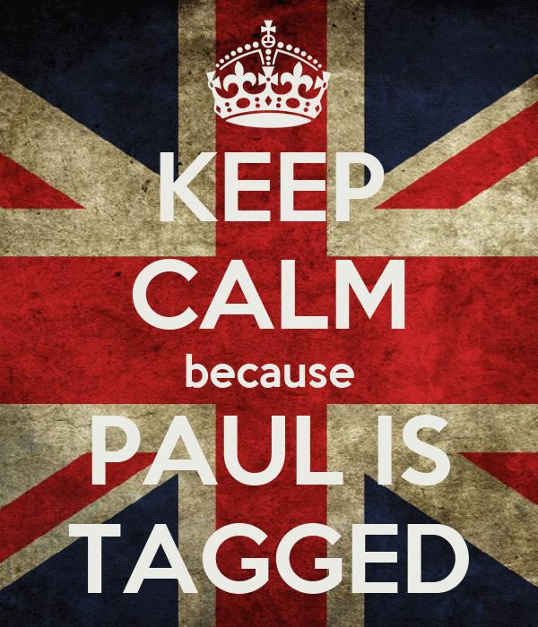 KEEP CALM because PAUL IS TAGGED