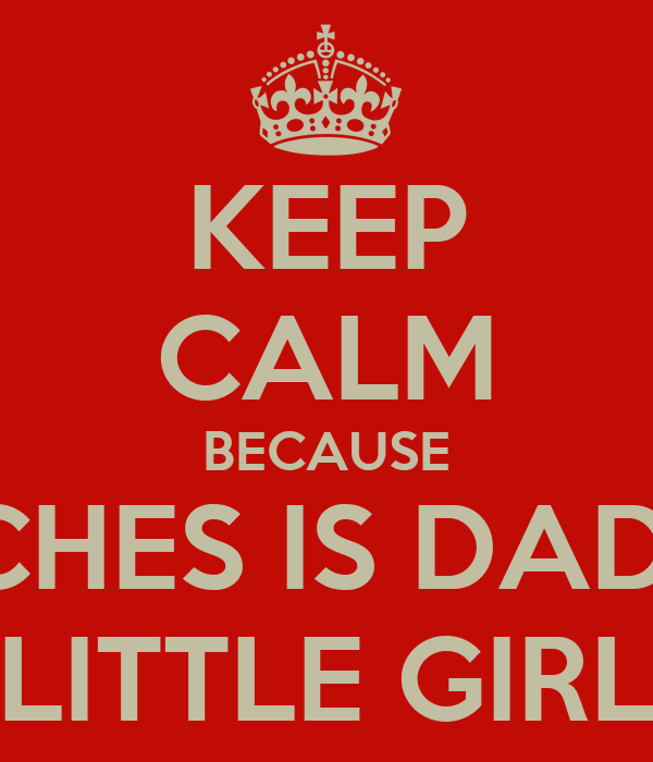 KEEP CALM BECAUSE PEACHES IS DADDY'S LITTLE GIRL