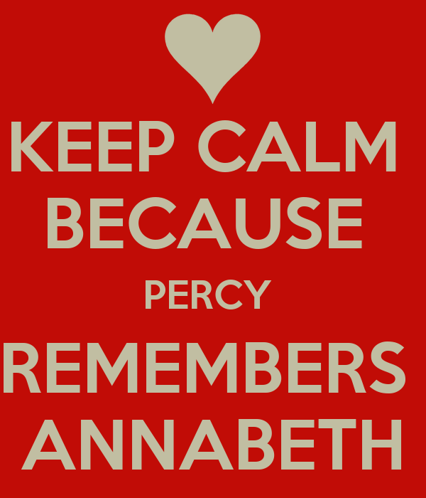 KEEP CALM  BECAUSE  PERCY  REMEMBERS  ANNABETH