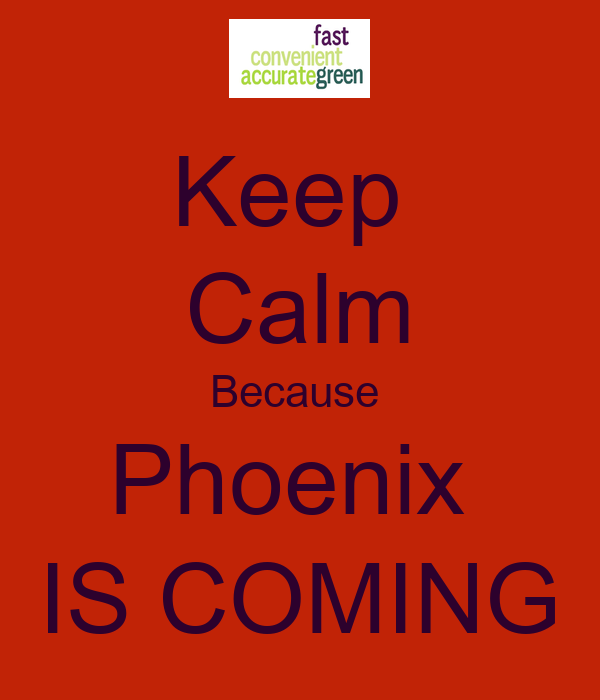 Keep  Calm Because  Phoenix  IS COMING