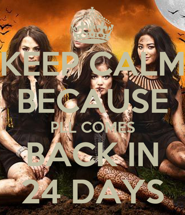 KEEP CALM BECAUSE PLL COMES BACK IN 24 DAYS
