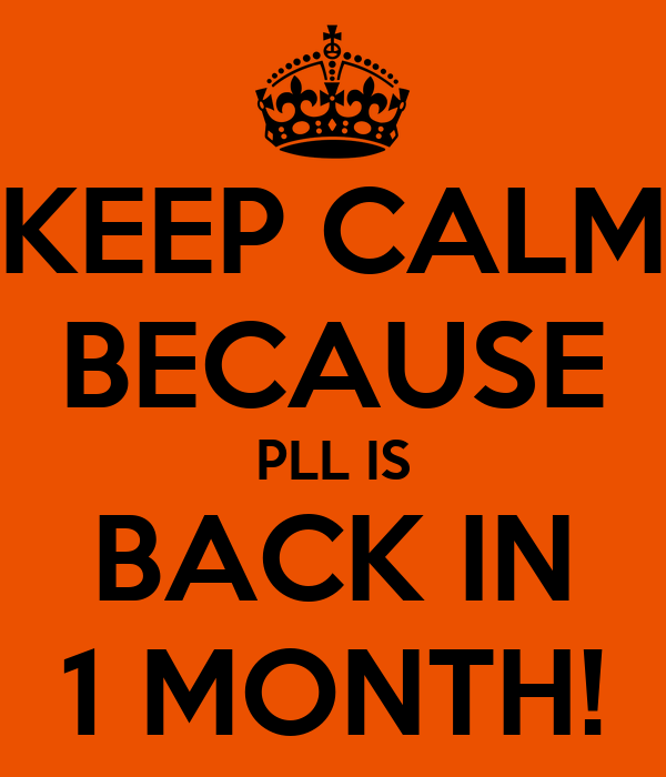 KEEP CALM BECAUSE PLL IS BACK IN 1 MONTH!
