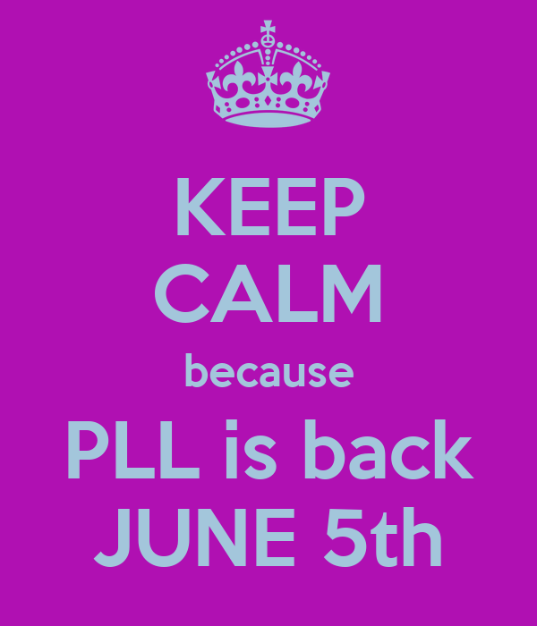 KEEP CALM because PLL is back JUNE 5th